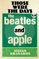 Those Were the Days 2.0 : The Beatles and Apple, Paperback by Granados, Stefa...