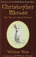 Christopher Mouse: The Tale of a Small Traveler by William Wise