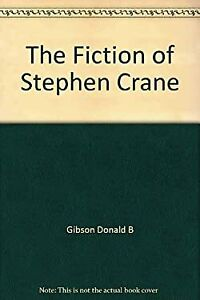 The Fiction of Stephen Crane A Chicago Classic Hardcover Donald B. Gibson