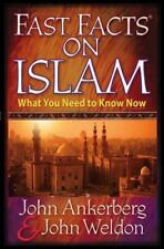 Fast Facts on Islam : What You Need to Know Now by John Ankerberg and John...