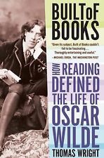 Built of Books: How Reading Defined the Life of Oscar Wilde Wright, Thomas Pape