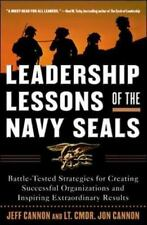 Leadership Lessons of the Navy Seals : Battle-Tested Strategies for Creating...