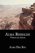 Alma Rebelde : Versos de Amor by Alma Del Rio (2008, Paperback)