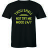 Thou Shall Not Try Me Mood 24/7 Shirt Funny Sarcastic Men's T-shirt Tee