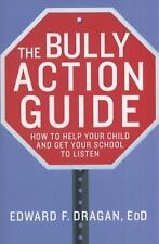 Bully Action Guide : How to Help Your Child and Get Your School to Listen by...