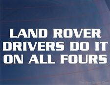 LAND ROVER DRIVERS DO IT ON ALL FOURS Funny Off Road Car/Window/Bumper Sticker
