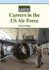 Military Careers: Careers in the US Air Force by Melissa Phillips (2016,...