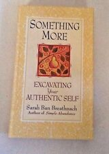 SOMETHING MORE EXCAVATING YOUR AUTHENTIC SELF by SARAH BAN BREATHNACH 1998 HC
