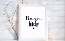 born bitchy funny quote glossy Print a4  picture unframed