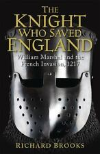 NEW The Knight Who Saved England: William Marshal and the French Invasion, 1217