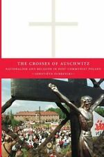 The Crosses of Auschwitz : Nationalism and Religion in Post-Communist Poland...
