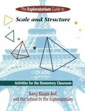 Exploratorium Guide to Scale and Structure: Activities for the Elementary Class