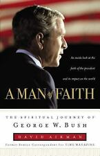 A MAN OF FAITH: The Spiritual Journey of George W. Bush by George W. Bush and...