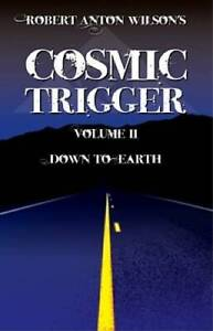 Cosmic Trigger, Vol. 2: Down To Earth - Paperback By Robert Anton Wilson - GOOD