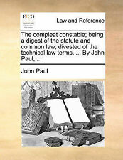 The compleat constable; being a digest of the statute and common law; divested