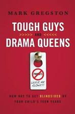 Tough Guys and Drama Queens: How Not to Get Blindsided by Your Child's Teen Year