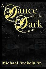 A Dance with the Dark by Michael Szekely (2014, Paperback)