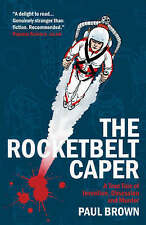 TheRocketbelt Caper A True Tale of Invention, Obsession and Murder by Brown, Pau