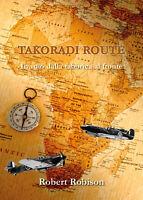 Takoradi Route. In volo dalla fabbrica al fronte - Robert Robison,  2019