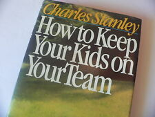 How to Keep Your Kids on the Team - Charles Stanley Hardcover