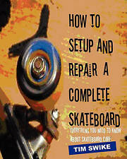 USED (VG) How To Setup And Repair A Complete Skateboard: Everything You Need To