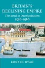 Britain's Declining Empire : The Road to Decolonisation, 1918-1968 by Ronald...