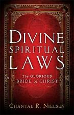 Divine Spiritual Laws: The Glorious Bride Of Christ: By Chantal R. Nielsen