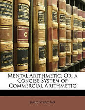 NEW Mental Arithmetic, Or, a Concise System of Commercial Arithmetic