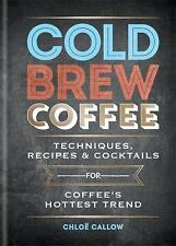 Cold Brew Coffee : Techniques, Tips and Recipes for Coffee's Hottest Trend by...