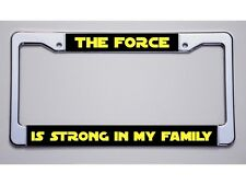 """STAR WARS FAN? """"THE FORCE/IS STRONG IN MY FAMILY""""Solid Font  LICENSE PLATE FRAME"""