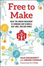 Free to Make: How the Maker Movement is Changing Our Schools, Our Jobs, and Our