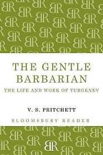 The Gentle Barbarian: The Life and Work of Turgenev (Bloomsbury Reader)