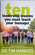 TEN 10 LEADERSHIP LESSONS YOU MUST TEACH YOUR TEENAGER Tim Hawkes (2016) AS NEW