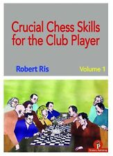 Crucial Chess Skills for the Club Player: Vol 1. By Robert Ris NEW BOOK