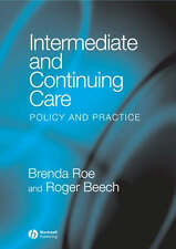 NEW Intermediate and Continuing Care : Policy and Practice by B Roe