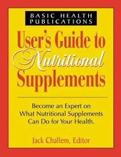 User's Guide to Nutritional Supplements: Become an Expert on What Nutritional...