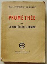 Prométhée ou Le mystère de l'Homme G TRARIEUX D'EGMONT éd Adyar 1935