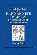 The First Lessons in Hand and Eye Training: or Manual Work for Boys and Girls
