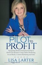 Pilot to Profit : Navigating Modern Entrepreneurship to Build Your Business...