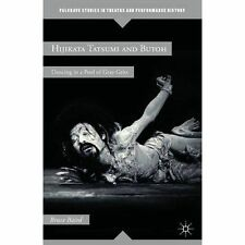 Hijikata Tatsumi and Butoh: Dancing in a Pool of Gray Grits: 2012 by Bruce...