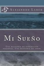 Mi Sueño : Una Historia de Superación Personal. una Historia de Amor by...