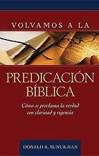 Volvamos a la Predicacion Biblica: Como Se Proclama La Verdad Con Claridad y Vig