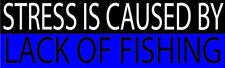 4X Funny Fishing Bumper Sticker Fish Decal Stress IS Caused By Lack OF Fishing