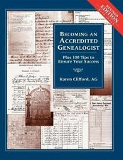 Becoming an Accredited Genealogist : Plus 100 Tips to Ensure Your Success by...