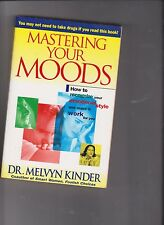 Mastering Your Moods by Melvyn Kinder -How to recognize your emotional style
