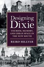 Designing Dixie: Tourism, Memory, and Urban Space in the New South (Hardback or