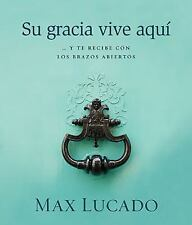 (New) Su Gracia Vive Aqui Y Te Recibe con los Brazos Abiertos by Max Lucado