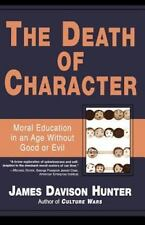 Death of Character: Moral Education in an Age Without Good or Evil (Paperback or