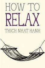 How To Relax (mindfulness Essentials): By Thich Nhat Hanh