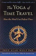 The Yoga of Time Travel : How the Mind Can Defeat Time by Fred Alan Wolf (2004,